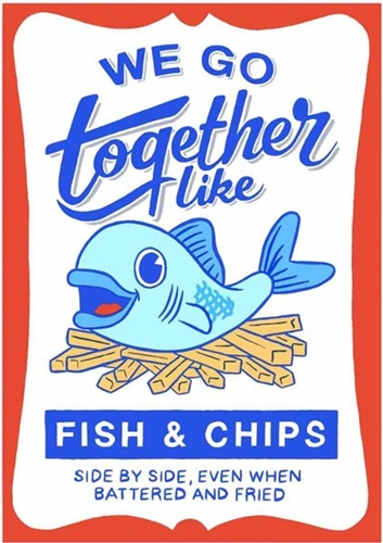 We Go Together Like Fish And Chips